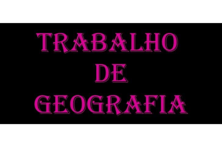 Trabalho  de geografia NOME:ANA LUIZA SANTOS REIS BRITO TURMA:6 ªIM TRABALHO INTERDICIPLINAR