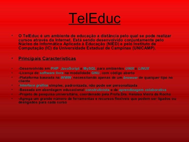 TelEduc <ul><li>O TelEduc é um ambiente de educação a distância pelo qual se pode realizar cursos através da Internet. Est...