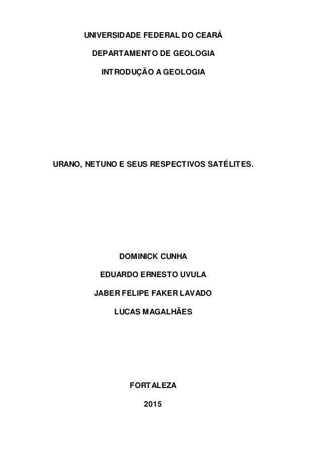 UNIVERSIDADE FEDERAL DO CEARÁ DEPARTAMENTO DE GEOLOGIA INTRODUÇÃO A GEOLOGIA URANO, NETUNO E SEUS RESPECTIVOS SATÉLITES. D...