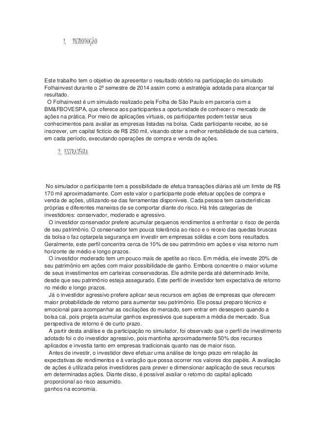 1. INTRODUÇÃO  Este trabalho tem o objetivo de apresentar o resultado obtido na participação do simulado  Folhainvest dura...