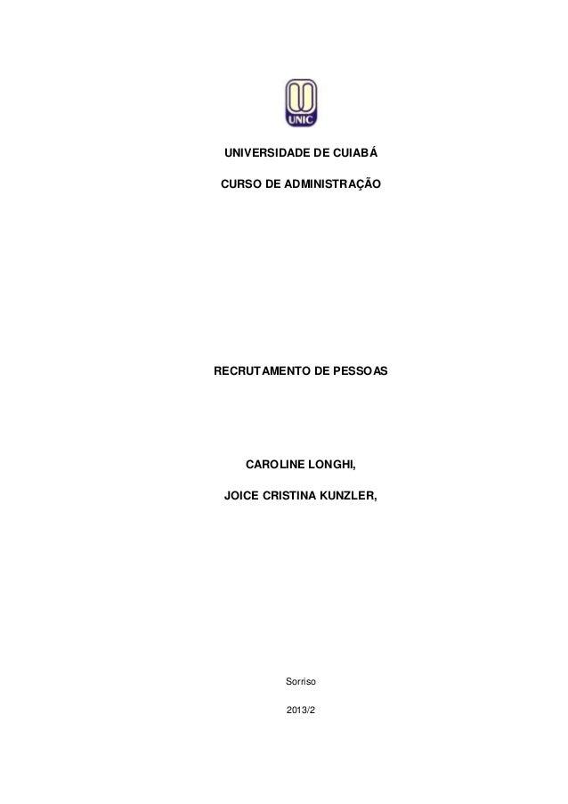 UNIVERSIDADE DE CUIABÁ CURSO DE ADMINISTRAÇÃO  RECRUTAMENTO DE PESSOAS  CAROLINE LONGHI, JOICE CRISTINA KUNZLER,  Sorriso ...