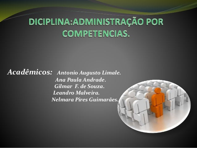 Acadêmicos: Antonio Augusto Limale. Ana Paula Andrade. Gilmar F. de Souza. Leandro Malveira. Nelmara Pires Guimarães.