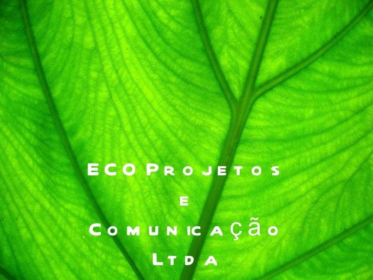 ECO Projetos e Comunicação Ltda. ECO Projetos e Comunicação Ltda
