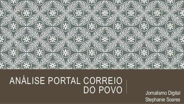 ANÁLISE PORTAL CORREIO DO POVO Jornalismo Digital Stephanie Soares
