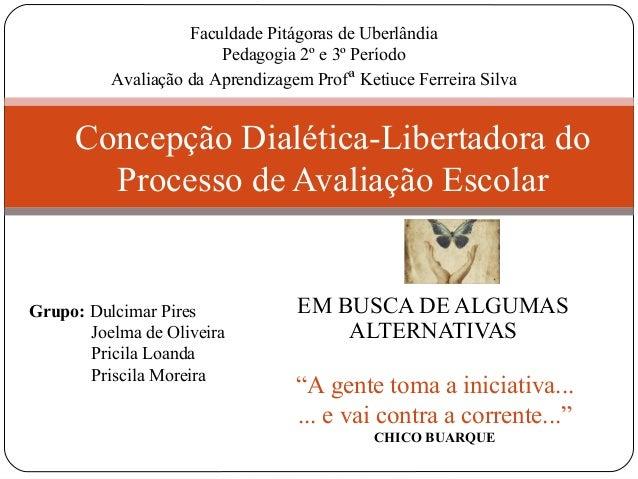 """EM BUSCA DE ALGUMAS ALTERNATIVAS Concepção Dialética-Libertadora do Processo de Avaliação Escolar """"A gente toma a iniciati..."""