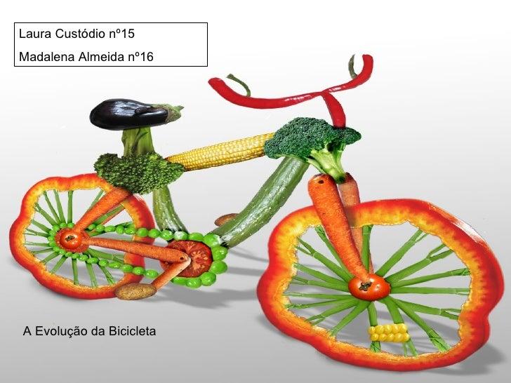 Laura Custódio nº15 Madalena Almeida nº16 A Evolução da Bicicleta