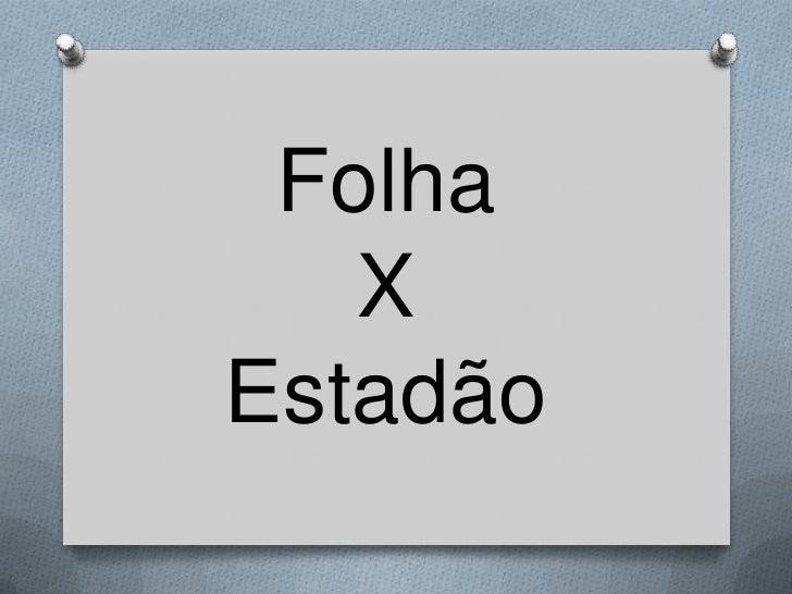 Folha   XEstadão