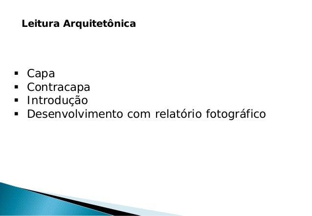 Leitura Arquitetônica  Capa  Contracapa  Introdução  Desenvolvimento com relatório fotográfico