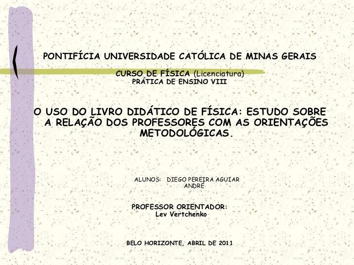 PONTIFÍCIA UNIVERSIDADE CATÓLICA DE MINAS GERAIS<br />CURSO DE FÍSICA (Licenciatura)<br />PRÁTICA DE ENSINO VIII<br /><br...