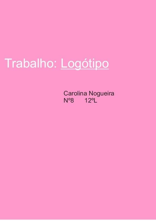 Trabalho: LogótipoCarolina NogueiraNº8 12ºL