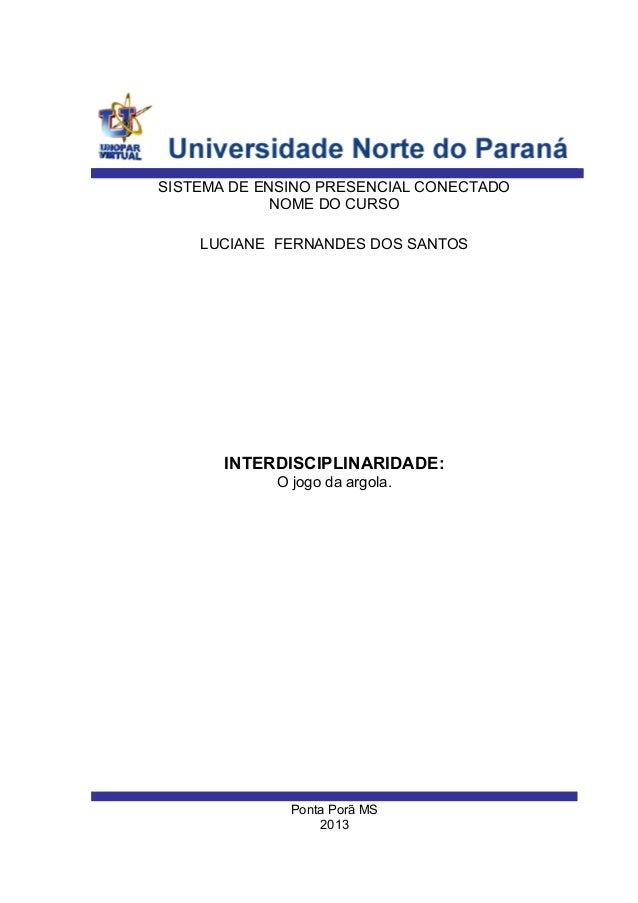Ponta Porã MS 2013 LUCIANE FERNANDES DOS SANTOS SISTEMA DE ENSINO PRESENCIAL CONECTADO NOME DO CURSO INTERDISCIPLINARIDADE...