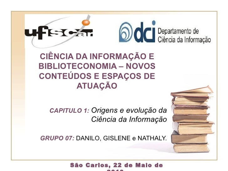 CIÊNCIA DA INFORMAÇÃO E BIBLIOTECONOMIA – NOVOS CONTEÚDOS E ESPAÇOS DE ATUAÇÃO CAPITULO 1:  Origens e evolução da Ciência ...