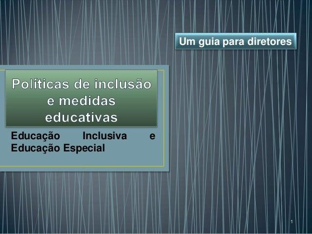 Educação Inclusiva e Educação Especial 1 Um guia para diretores