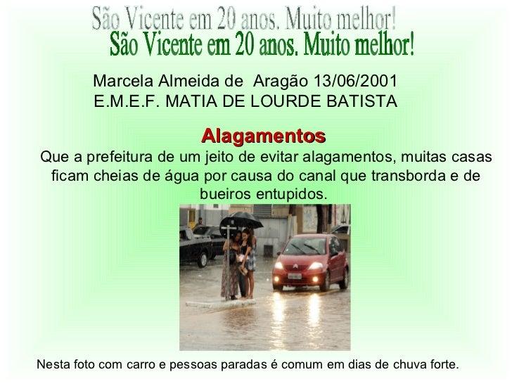 Marcela Almeida de Aragão 13/06/2001         E.M.E.F. MATIA DE LOURDE BATISTA                           AlagamentosQue a p...