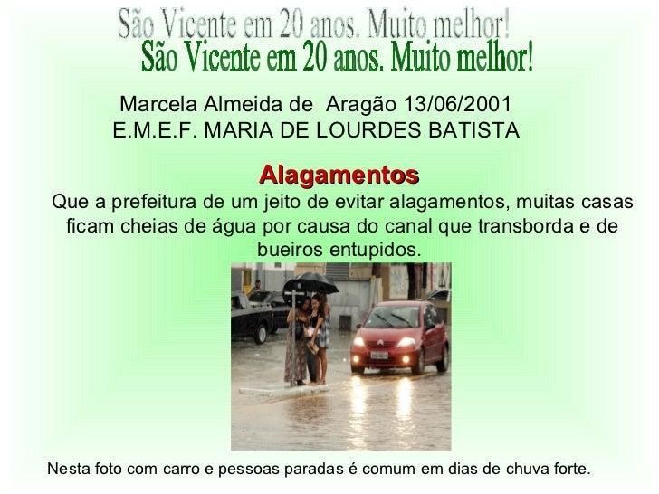 Marcela Almeida de Aragão 13/06/2001        E.M.E.F. MARIA DE LOURDES BATISTA                           AlagamentosQue a p...