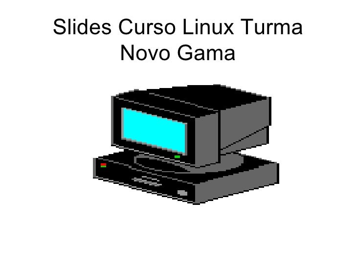 Slides Curso Linux Turma Novo Gama