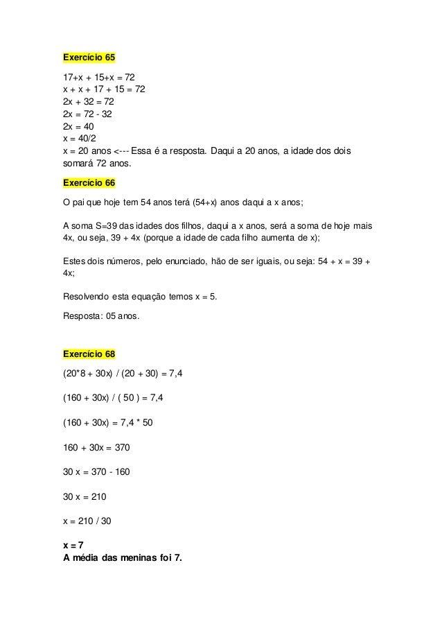 Exercício 65 17+x + 15+x = 72 x + x + 17 + 15 = 72 2x + 32 = 72 2x = 72 - 32 2x = 40 x = 40/2 x = 20 anos <--- Essa é a re...
