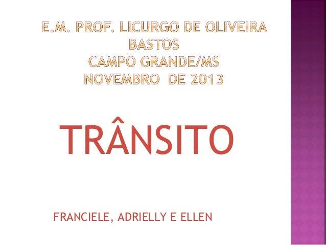 TRÂNSITO FRANCIELE, ADRIELLY E ELLEN