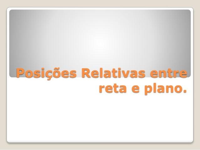 Posições Relativas entre  reta e plano.