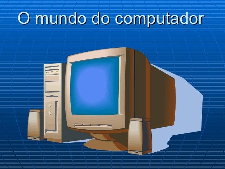 O mundo do computador
