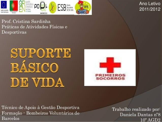Trabalho realizado por:Daniela Dantas nº810º AGD2Ano Letivo2011/2012Técnico de Apoio à Gestão DesportivaFormação - Bombeir...