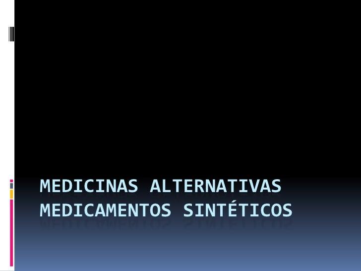 Medicinas alternativas medicamentos sintéticos<br />