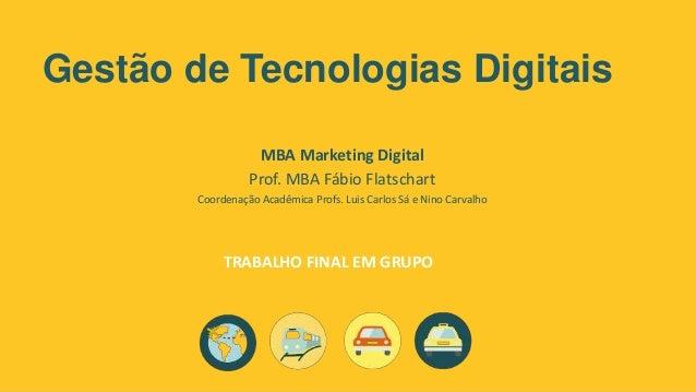 Gestão de Tecnologias Digitais MBA Marketing Digital Prof. MBA Fábio Flatschart Coordenação Acadêmica Profs. Luis Carlos S...