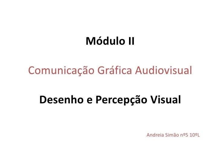 Módulo IIComunicação Gráfica AudiovisualDesenho e Percepção Visual<br />Andreia Simão nº5 10ºL<br />