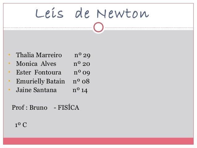Leis de Newton• Thalia Marreiro nº 29• Monica Alves nº 20• Ester Fontoura nº 09• Emurielly Batain nº 08• Jaine Santana nº ...