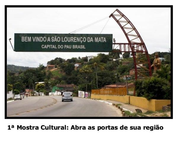 1ª Mostra Cultural: Abra as portas de sua região1ª Mostra Cultural: Abra as portas de sua região