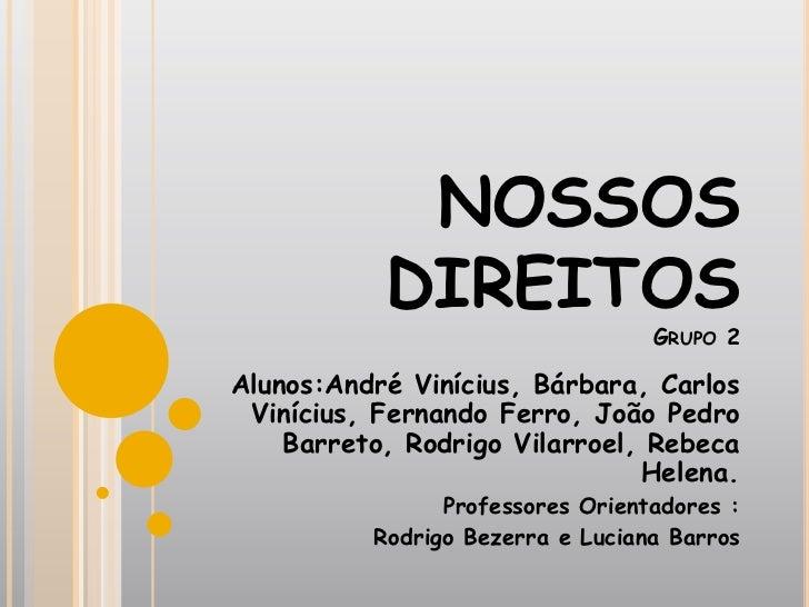 NOSSOS           DIREITOS                                  GRUPO 2Alunos:André Vinícius, Bárbara, Carlos Vinícius, Fernand...