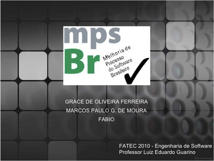 GRACE DE OLIVEIRA FERREIRA MARCOS PAULO G. DE MOURA FABIO FATEC 2010 - Engenharia de Software Professor Luiz Eduardo Guari...