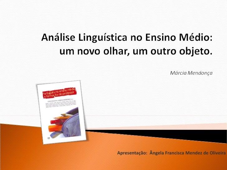 Apresentação:  Ângela Francisca Mendez de Oliveira