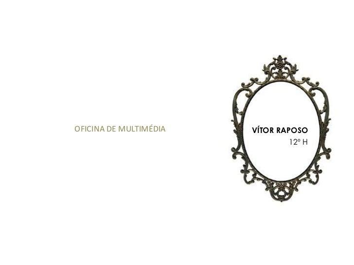 OFICINA DE MULTIMÉDIA   VÍTOR RAPOSO                                 12º H