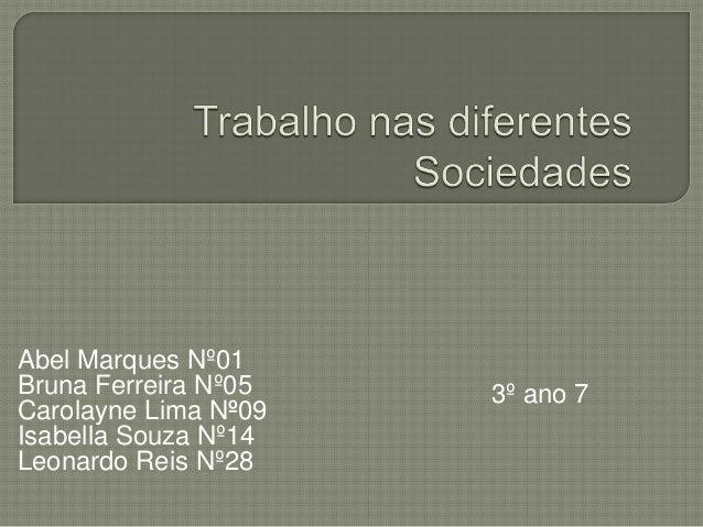 Abel Marques Nº01Bruna Ferreira Nº05Carolayne Lima Nº09Isabella Souza Nº14Leonardo Reis Nº283º ano 7