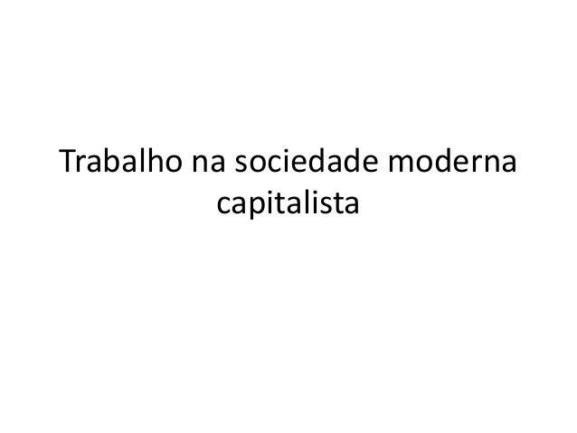 Trabalho na sociedade moderna capitalista