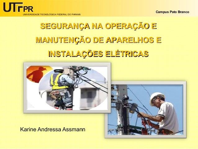 UNIVERSIDADE TECNOLÓGICA FEDERAL DO PARANÁ Campus Pato Branco SEGURANÇA NA OPERAÇÃO ESEGURANÇA NA OPERAÇÃO E MANUTENÇÃO DE...