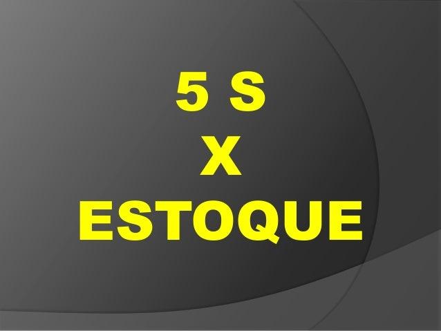 5 S X ESTOQUE