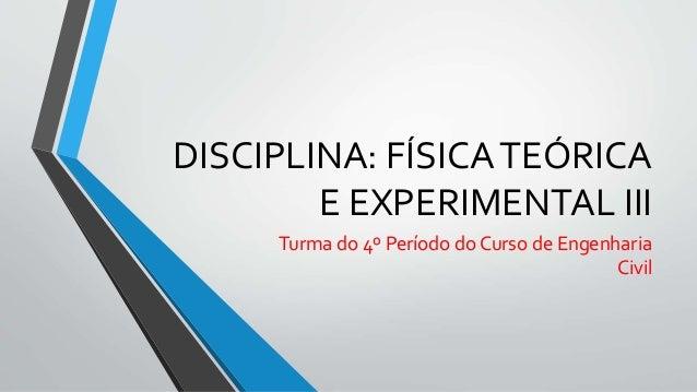 DISCIPLINA: FÍSICATEÓRICA E EXPERIMENTAL III Turma do 4º Período do Curso de Engenharia Civil