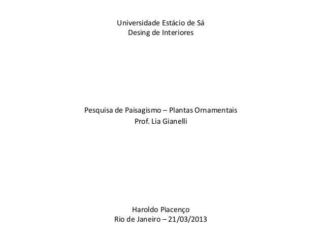 Universidade Estácio de Sá            Desing de InterioresPesquisa de Paisagismo – Plantas Ornamentais               Prof....