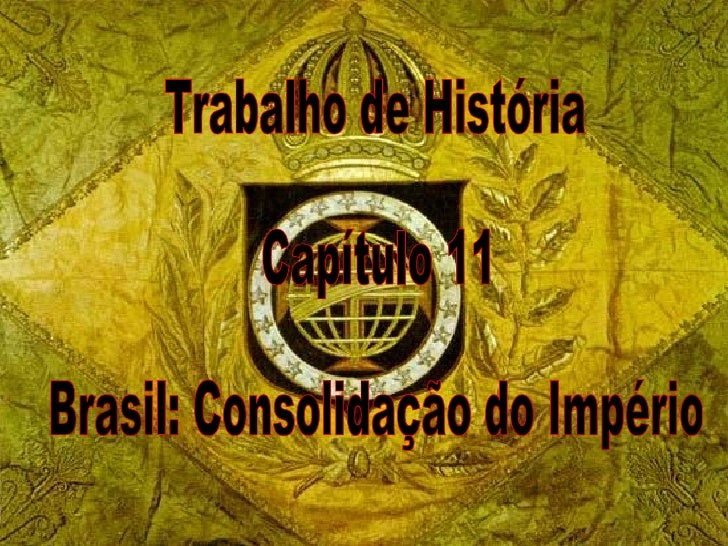 Trabalho de História Capítulo 11 Brasil: Consolidação do Império