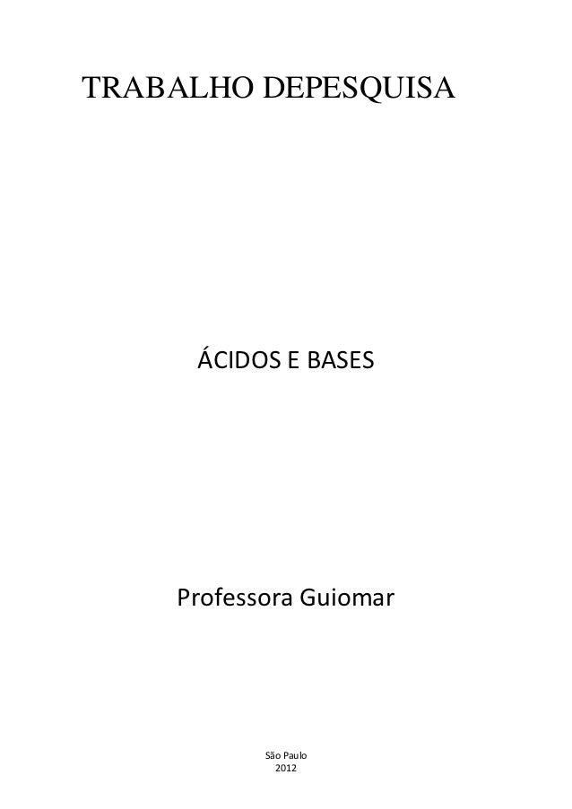 TRABALHO DEPESQUISA     ÁCIDOS E BASES    Professora Guiomar           São Paulo             2012