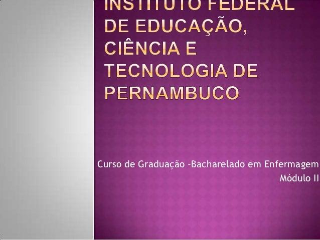 Curso de Graduação -Bacharelado em Enfermagem                                      Módulo II