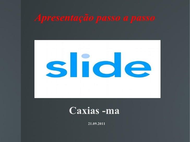Apresentação passo a passo Caxias -ma  21.09.2011