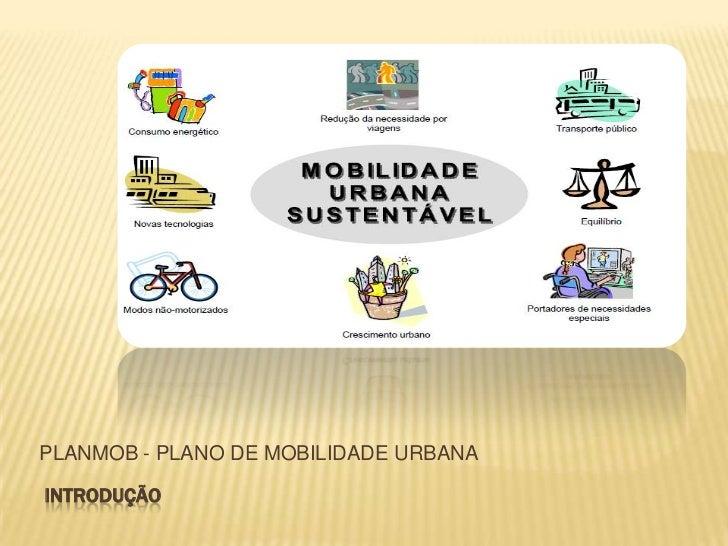 PLANMOB - PLANO DE MOBILIDADE URBANAINTRODUÇÃO