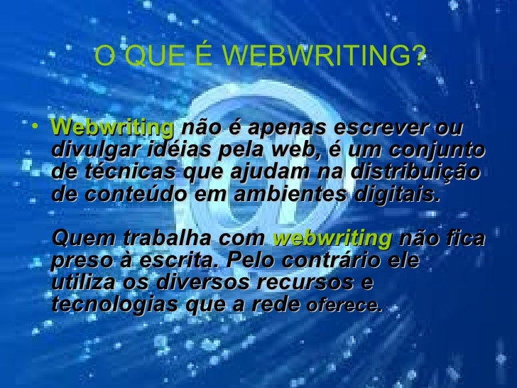 O QUE É WEBWRITING?• Webwriting não é apenas escrever ou  divulgar idéias pela web, é um conjunto  de técnicas que ajudam ...