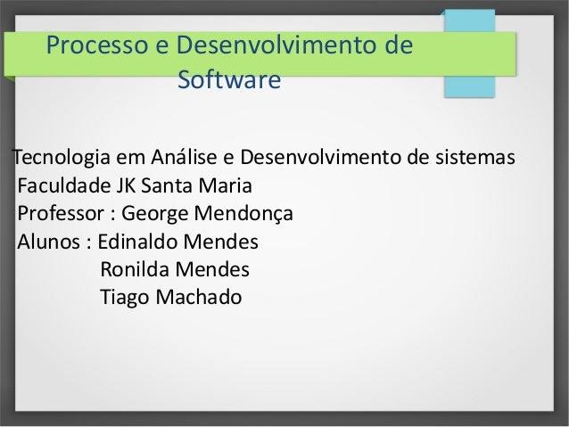 Processo e Desenvolvimento de  Software  Tecnologia em Análise e Desenvolvimento de sistemas  Faculdade JK Santa Maria  Pr...