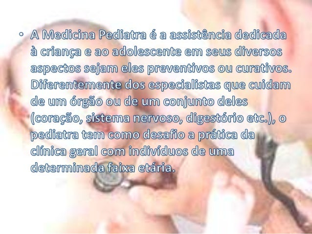 Outras especializações • • • • • • • • • •  Anatomia ( principalmente anatomia infantil ) Fisiologia; Exame e Análises Clí...