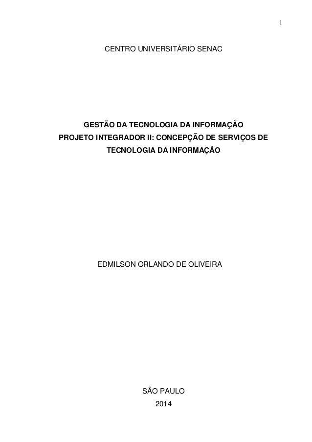 1 CENTRO UNIVERSITÁRIO SENAC GESTÃO DA TECNOLOGIA DA INFORMAÇÃO PROJETO INTEGRADOR II: CONCEPÇÃO DE SERVIÇOS DE TECNOLOGIA...