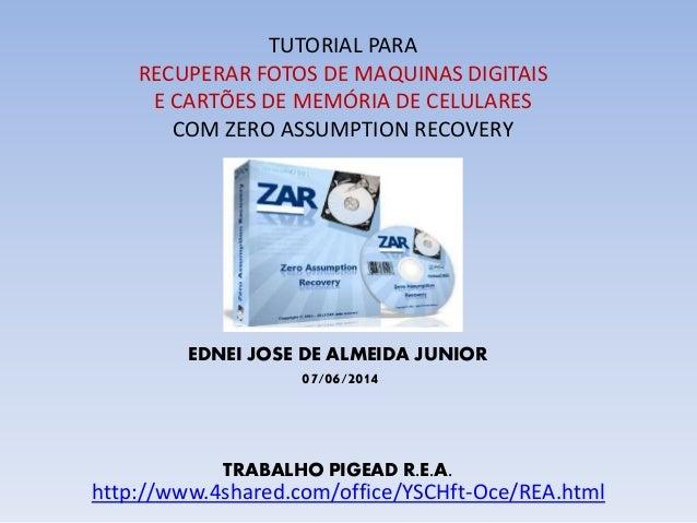 TUTORIAL PARA RECUPERAR FOTOS DE MAQUINAS DIGITAIS E CARTÕES DE MEMÓRIA DE CELULARES COM ZERO ASSUMPTION RECOVERY EDNEI JO...